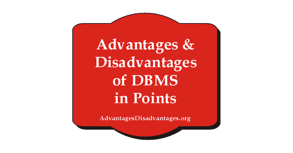 Advantages and Disadvantages of DBMS