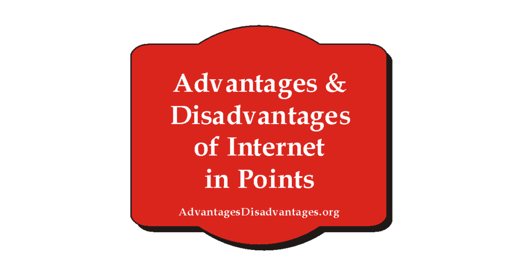 Advantages and Disadvantages of Internet in Points full Essay