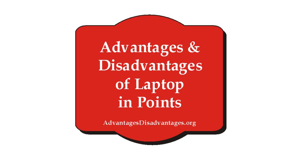 Advantages and Disadvantages of Laptop