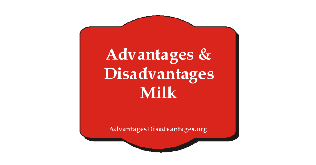 Advantages and Disadvantages of Milk