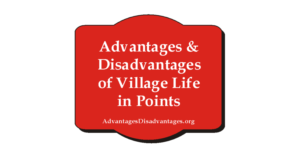 Advantage and Disadvantages of Village Life