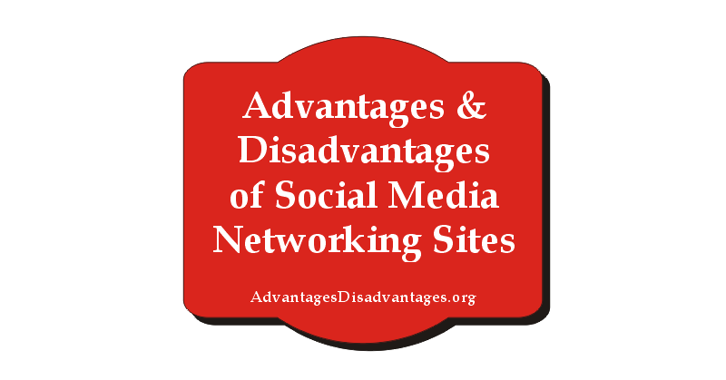 Advantages and Disadvantages of Social Media Networking Sites for Students.