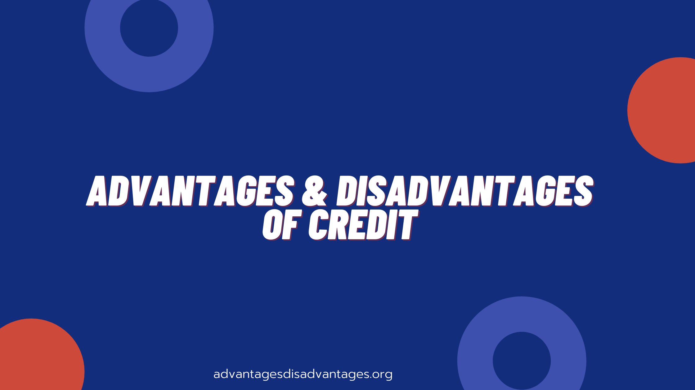Advantages and Disadvantages of Credit