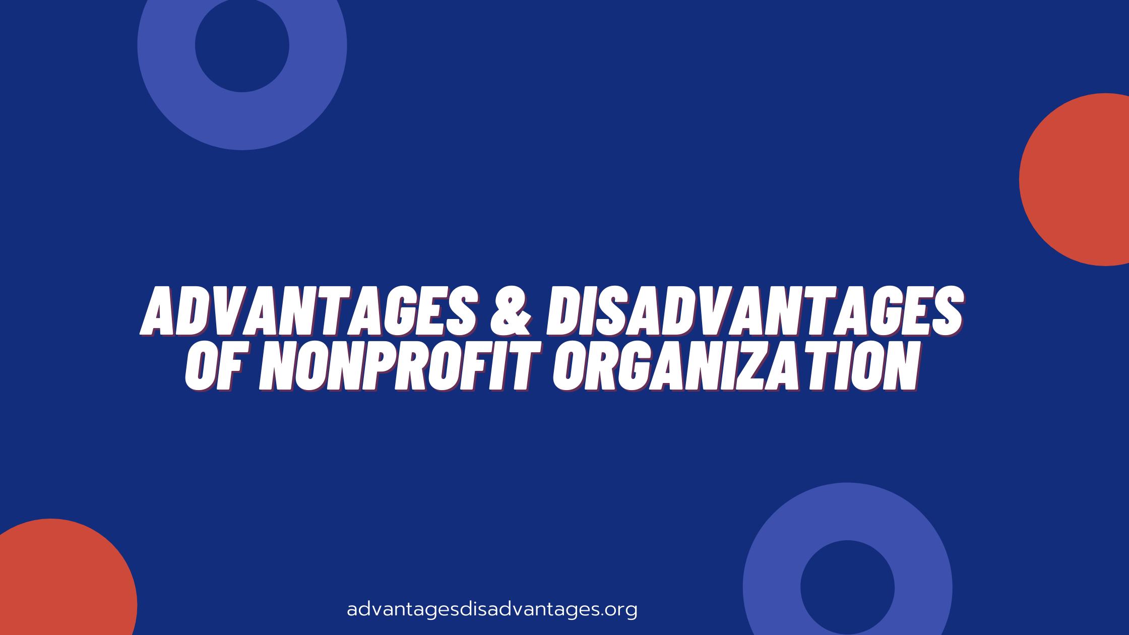 Advantages and Disadvantages of Nonprofit Organization