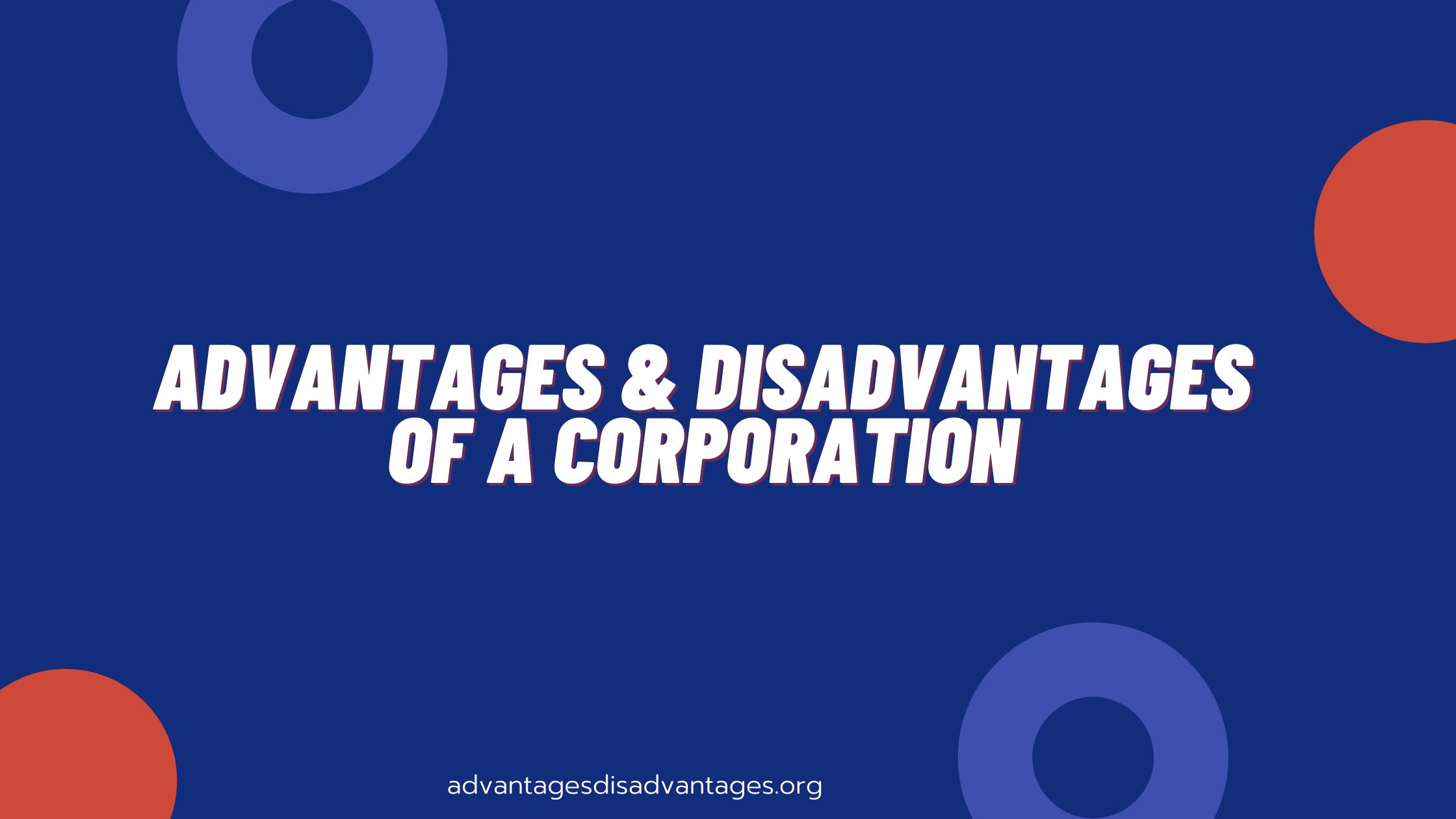 Advantages and Disadvantages of a Corporation